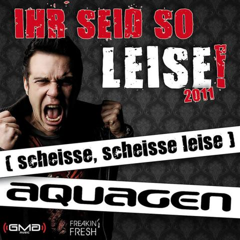 Cover: Aquagen - Ihr Seid So Leise 2011 (Scheisse Scheisse Leise)-WEB-DE-2011-CENSORED