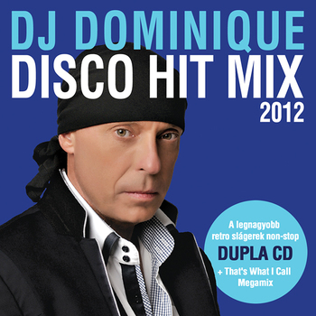 Dj Dominique - Disco Hit Mix 2012