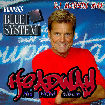 Blue System - Headway (By DJ Modern Max 2010)