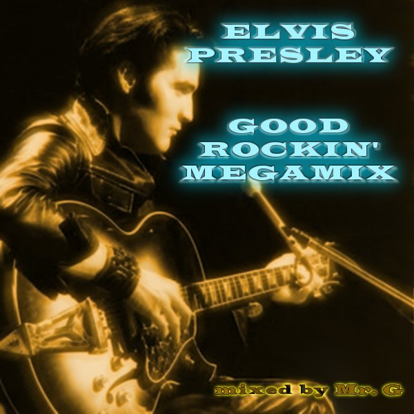 Mr. G - Elvis Presly-The Good Rockin Megamix