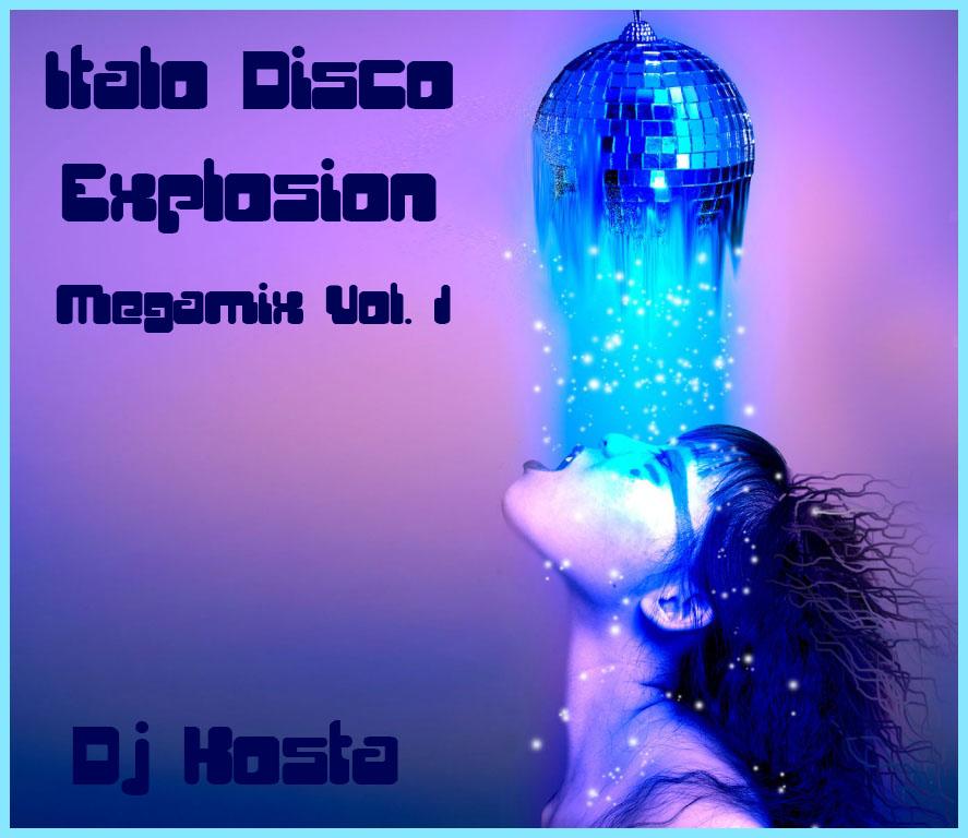 Italo Disco Explosion Megamix Vol. 1 ( By Dj Kosta )