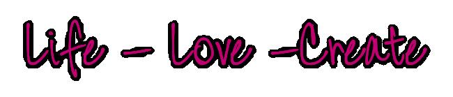 Life - Love - Create