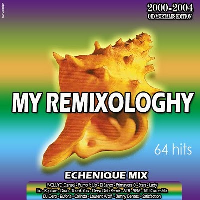 Echenique's Pres. - My Remixologhy (Oid Mortales Edition) (2000 - 2004)