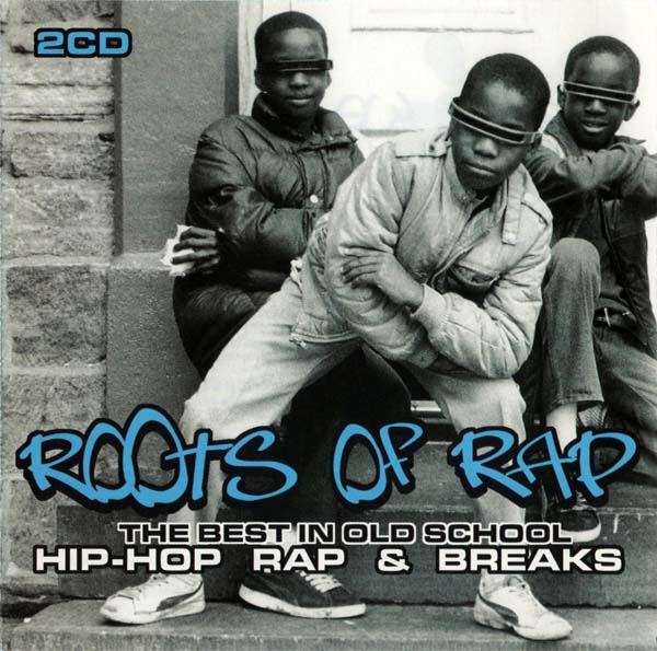The Roots Of Rap - The Best In Old School Hip-Hop Rap & Breaks [2005]